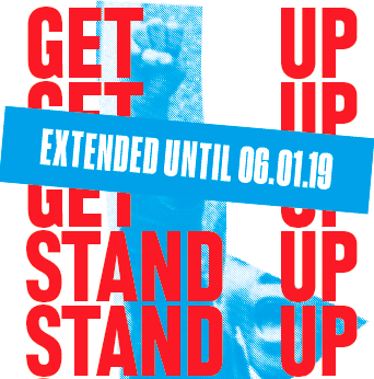 >>> &#8220;Get Up, Stand Up!&#8221; Extended until 06.01.19 <<<